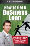 Book Cover How To Get a Business Loan; Insider Help From a Veteran Loan Officer