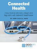 Book Cover Connected Health: How Mobile Phones, Cloud and Big Data Will Reinvent Healthcare