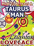 Book Cover How To Attract A Taurus Man - The Astrology for Lovers Guide to Understanding Taurus Men, Horoscope Compatibility Tips and Much More