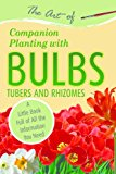 Book Cover The Art of Companion Planting with Bulbs, Tubers and Rhizomes: A Little Book Full of All the Information You Need