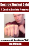 Book Cover Destroy Student Debt: A Combat Guide to Freedom