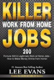 Book Cover Killer Work from Home Jobs: 200 Fortune 500 & Legitimate Work at Home Jobs - How to Make Money Online from Home! (Job Search Series)