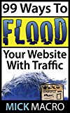 Book Cover 99 Ways To Flood Your Website With Traffic: Website Traffic Tips