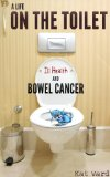 Book Cover A Life on the Toilet: Memoirs of a Bowel Cancer Survivor (true cancer stories & support books)