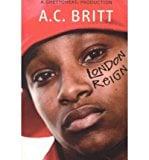 Book Cover [ [ [ London Reign [ LONDON REIGN ] By Britt, A C ( Author )Jan-01-2008 Paperback