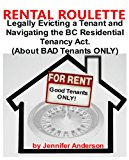 Book Cover Rental Roulette - Legally Evicting a Tenant and Navigating the BC Residential Tenancy Act (About BAD Tenants ONLY!)