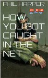 Book Cover How You Got Caught in the Net