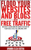 Book Cover Flood Your Websites and Blogs with Free Traffic: Quickly Learn How to Send Visitors to Your Web Sites the Organic Way