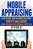 Book Cover Mobile Appraising:  How to Save Time and Money by Using Tablets and Lasers During your Real Estate Appraisal Inspections