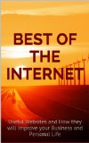 Book Cover Best of the Internet: Useful Websites and How they will Improve your Business and Personal Life