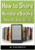 Book Cover How To Share, Send or Loan Your Kindle Books: All the Ways to Share Your Kindle Books!