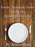 Book Cover Foods, Moods & Isms: Living the Eosinophilic Life
