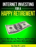 Book Cover Internet Investing for a Happy Retirement - How to Start Saving, Planning and Investing Online so you can Retire Rich and Secure