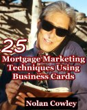 Book Cover 25 Mortgage Marketing Techniques Using Business Cards (Under-used Lead Generation Options For Originators, Loan Officers, and Mortgage Brokers)