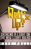 Book Cover Watt's Up? Shining A Light On The New Light Bulbs