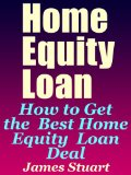 Book Cover Home Equity Loan: How to Get the Best Home Equity Loan Deal