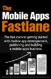 Book Cover The Mobile Apps Fastlane - the fast track to getting started with mobile app development, publishing and creating a mobile apps business