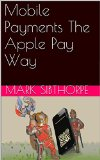 Book Cover Mobile Payments The Apple Pay Way: Merchant's guide to credit and loyalty transformation
