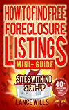 Book Cover How To Find Free Foreclosure Listing Sites With No Sign-up Mini-Guide: Find Foreclosure Homes For Sale On The Internet In Your Area Today - Includes 40+ FREE Foreclosure Listings Sites