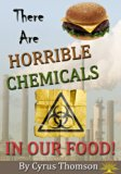 Book Cover There are Horrible Chemicals in Our Food!: The Unhealthy Truth About Chemicals in Food And Their Link to the Causes of Cancer and Other Diseases (Developed Life Health and Wellness Series Book 3)