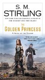 Book Cover The Golden Princess: A Novel of the Change (Emberverse Book 11)