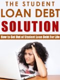 Book Cover The Student Loan Debt Solution: How To Get Out Of Student Loan Debt For Life