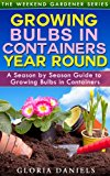 Book Cover Growing Bulbs in Containers: A Season by Season Guide to Growing Bulbs in Containers (The Weekend Gardener Book 4)