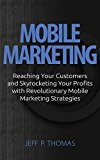 Book Cover Mobile Marketing: Reaching Your and Skyrocketing Your Profits with Revolutionary Mobile Marketing Strategies (mobile, social media network marketing, marketing ... facebook marketing, mobile marketing)