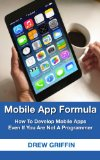 Book Cover Mobile App Formula: How To Develop Mobile Apps Even If You Are Not A Programmer