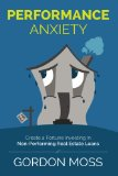 Book Cover Performance Anxiety: Creating A Fortune Investing In Non-Performing Real Estate Loans
