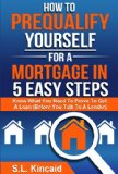 Book Cover How To Pre-Qualify Yourself For A Mortgage In 5 Easy Steps: Know What You Need to Prove to Get a Loan (Before You Talk to a Lender)