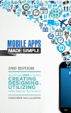 Book Cover Mobile Apps Made Simple: The Ultimate Guide to Quickly Creating, Designing and Utilizing Mobile Apps for Your Business