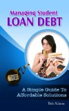 Book Cover Managing Student Loan Debt: A Simple Guide to Affordable Solutions