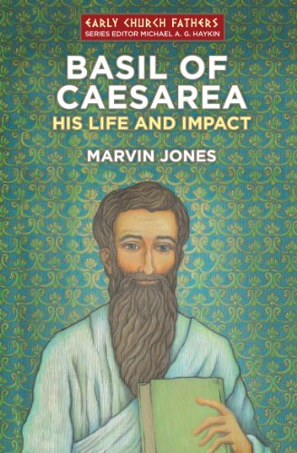 Basil of Caesarea: His Life and Impact (Early Church Fathers)