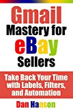 Book Cover Gmail Mastery for eBay Sellers: Take Back Your Time with Labels, Filters, and Automation