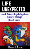 Book Cover Life Unexpected: A Trauma Psychologist Journeys Through Breast Cancer