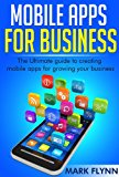 Book Cover Mobile Apps: for Business- The Ultimate Guide to creating Mobile Apps for growing your Business (Startup Success, Small Business Marketing)