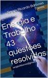 Book Cover Energia e Trabalho 43 questões resolvidas: sergiorbtorres@gmail.com (Portuguese Edition)