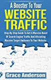 Book Cover A Booster To Your Website Traffic: Step-By-Step Guide To Get A Massive Boost Of Search Engine Traffic And Attracting Massive Target Audience To Your Website