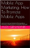 Book Cover Mobile App Marketing: How To Promote Mobile Apps: Learn to promote your Android or iPhone app like an absolute pro and get hundreds of thousands of downloads