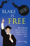 Book Cover Blake is Free: The Foolproof Personal Finance Guide to Pay for College on Your Own