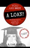 Book Cover You Are Not A Loan: The 12-Step Guide To Figuring Out Student Loan Repayment