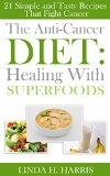 Book Cover The Anti-Cancer Diet: Healing With Superfoods: 21 Simple and Tasty Recipes That Fight Cancer
