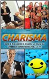 Book Cover Charisma: The Art Of Being Charismatic, Influential and Irresistible. Learn To Talk To Anyone And Make People Like You. (How To Be Charismatic, Charisma, Charisma Myth, Laws of Charisma)