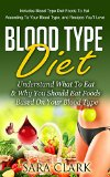 Book Cover Blood Type Diet: Understand What To Eat & Why You Should Eat Foods Based On Your Blood Type (Includes Blood Type Diet Foods To Eat According To Your Blood ... You'll Love) (Blood Type Diet Book Book 1)