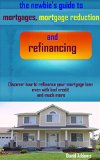 Book Cover The Newbies Guide to Mortgages, Mortgage Reduction and Refinancing: Discover how to refinance your mortgage loan even with bad credit and much more