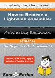 Book Cover How to Become a Light-bulb Assembler