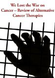 Book Cover We Lost the War on Cancer - Review of Alternative Cancer Therapies