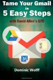 Book Cover By Dominic Wolff Tame Your Gmail in 5 Easy Steps with David Allen's GTD: 5-Steps to Organize Your Mail, Improve Produ