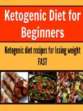 Book Cover Ketogenic Diet for Beginners:  Ketogenic Diet Recipes for Losing Weight Fast: (ketogenic diet for beginners, ketogenic diet for weight loss)